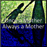 once a mother always a mother
