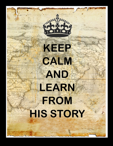 keep calm learn from HIS story black border